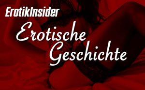 Erotische Geschichte by ErotikInsider