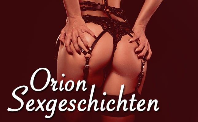 Sex Geschichten Orion